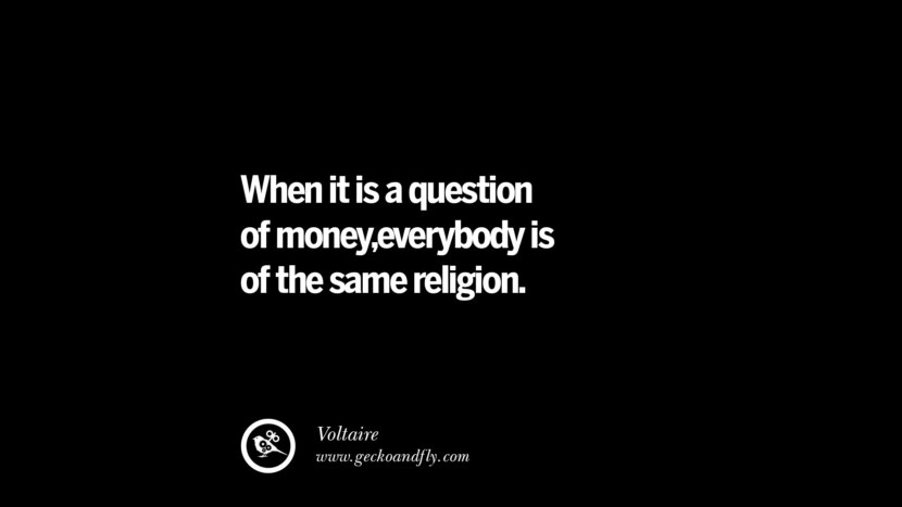 When it is a question of money,everybody is of the same religion. - Voltaire best inspirational tumblr quotes instagram