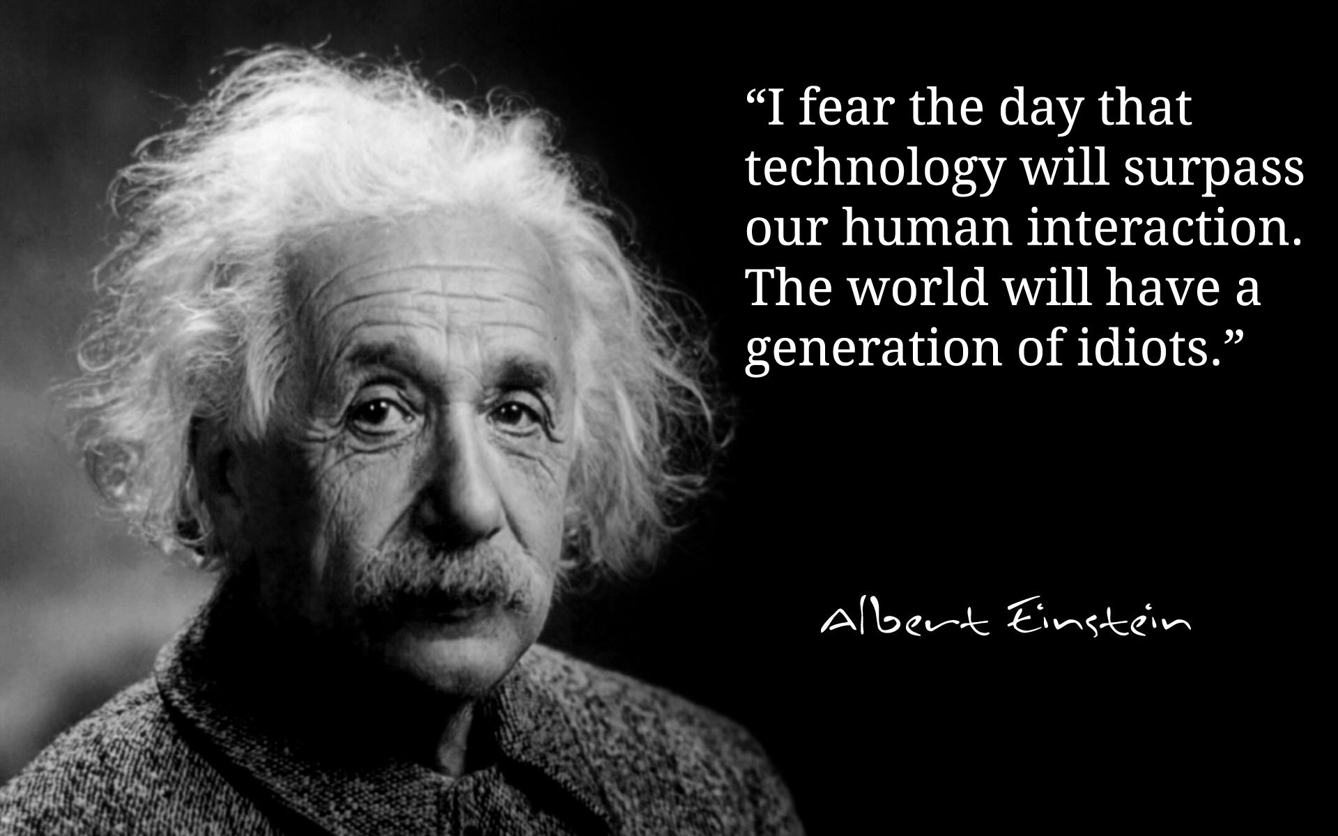 albert einstein quote fear technology surpass human interaction generation idiots