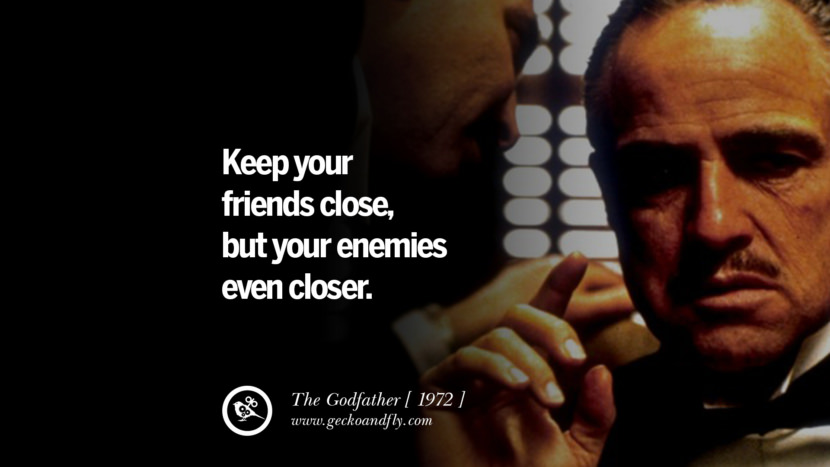 The Godfather Keep your friends close, but your enemies even closer. instagram pinterest facebook twitter tumblr quotes life funny best inspirational
