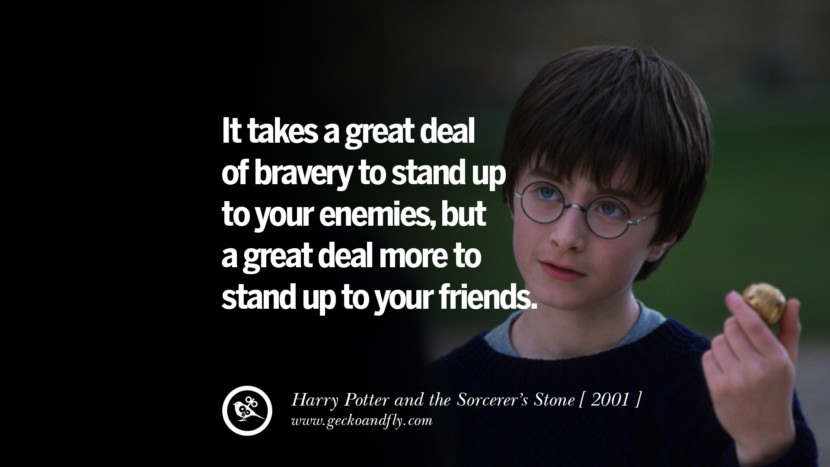 Harry Potter and the Sorcerer's Stone It takes a great deal of bravery to stand up to your enemies, but a great deal more to stand up to your friends. instagram pinterest facebook twitter tumblr quotes life funny best inspirational