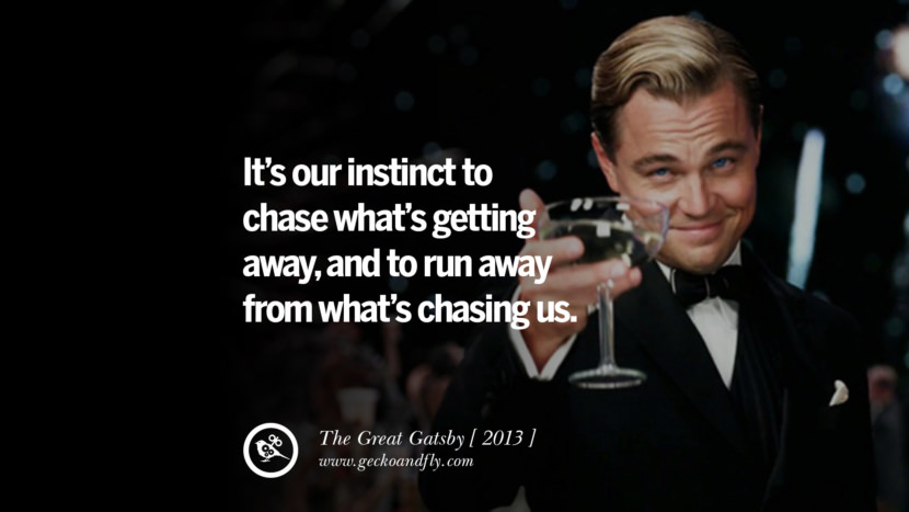 It's our instinct to chase what's getting away, and to run away from what's chasing us. The Great Gatsby instagram pinterest facebook twitter tumblr quotes life funny best inspirational