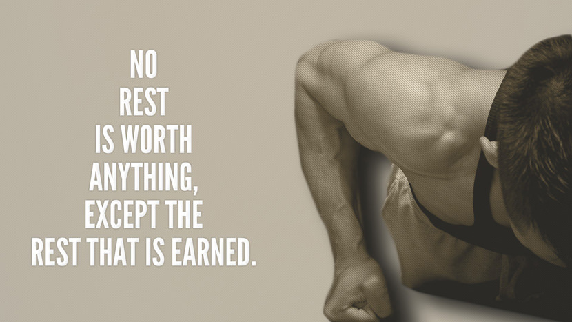 No rest is worth anything, except the rest that is earned.