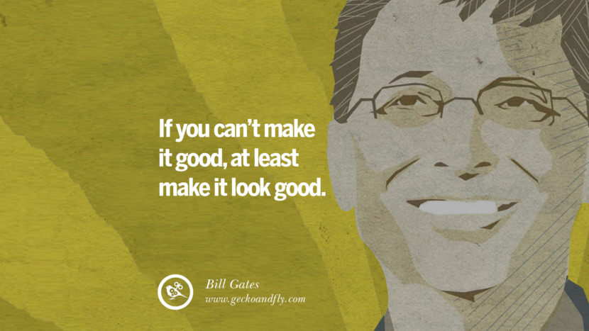 Bill Gates Quotes If you can't make it good, at least make it look good. best inspirational tumblr quotes instagram