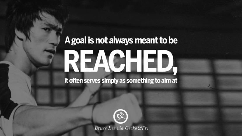 A goal is not always meant to be reached, it often serves simply as something to aim at. best inspirational tumblr quotes instagram Quotes from Bruce Lee's Martial Arts Movie kung fu Ip man