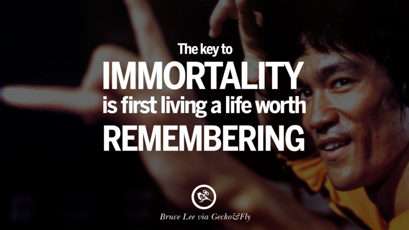 The key to immortality is first living a life worth remembering. best inspirational tumblr quotes instagram Quotes from Bruce Lee's Martial Arts Movie kung fu Ip man