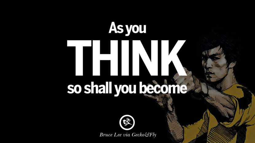 As you think, so shall you become. best inspirational tumblr quotes instagram Quotes from Bruce Lee's Martial Arts Movie kung fu Ip man