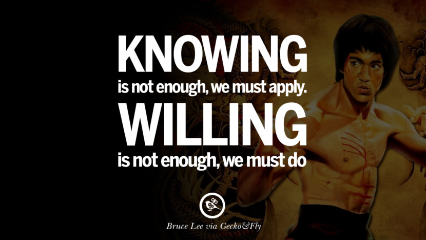 Knowing is not enough, we must apply. Willing is not enough, we must do. best inspirational tumblr quotes instagram Quotes from Bruce Lee's Martial Arts Movie kung fu Ip man