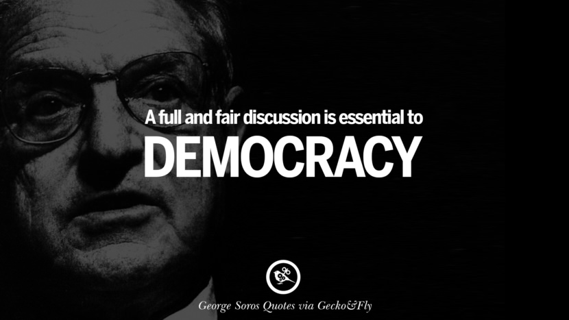A full and fair discussion is essential to democracy. Famous George Soros Quotes on Financial, Economy, Democracy