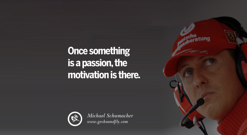 Michael Schumacher quotes Once something is a passion, the motivation is there. best inspirational tumblr quotes instagram