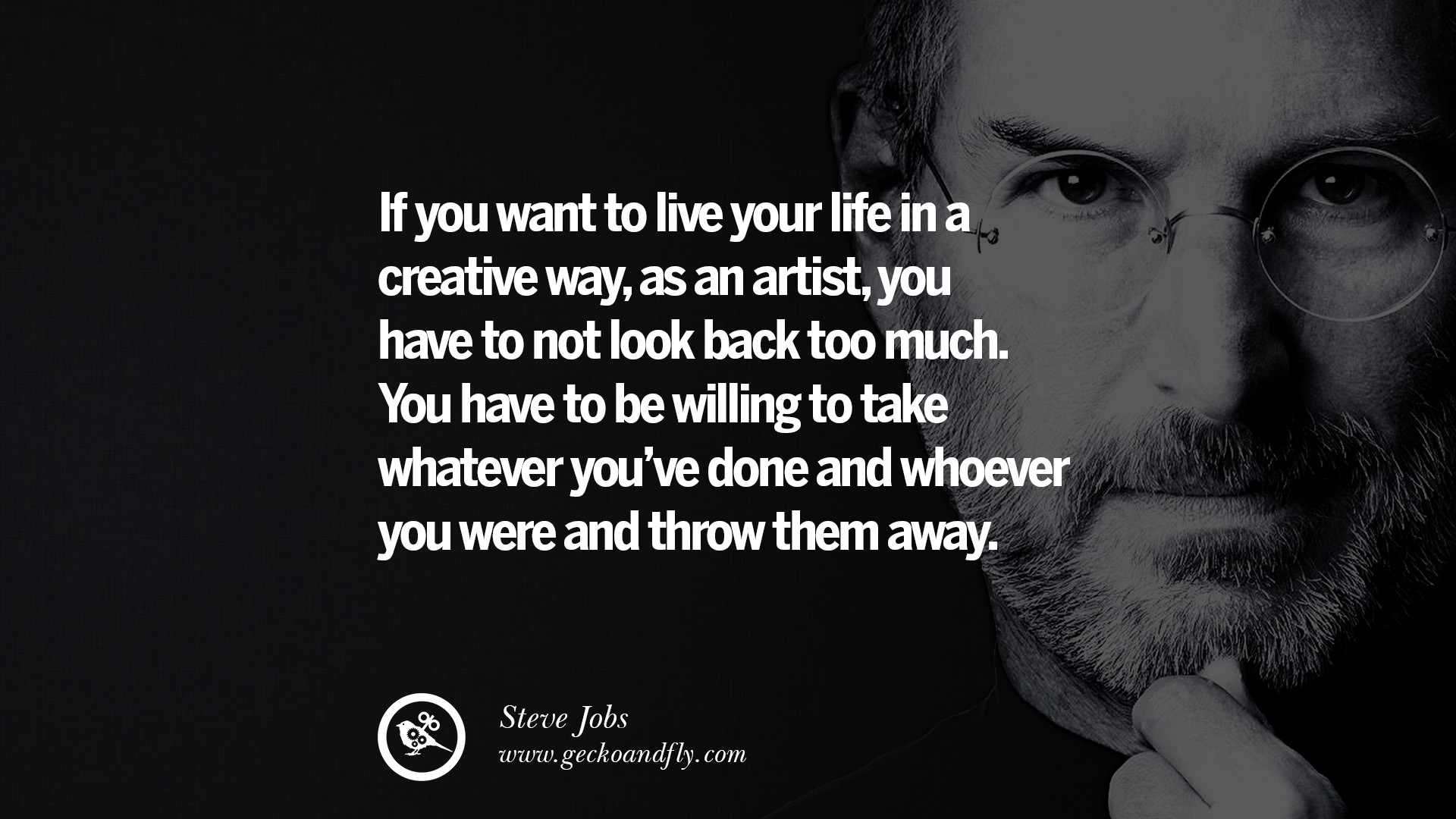 If You Want To Live Your Life In A Creative Way, As An Artist, You Have To  Not Look Back Too Much. You Have To Be Willing To Take Whatever Youu0027ve Done  ...