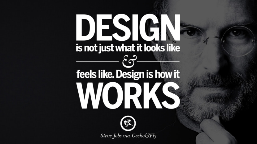 Design is not just what it looks like and feels like. Design is how it works. Quotes by Steve Jobs
