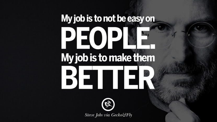 My job is to not be easy on people. My job is to make them better.