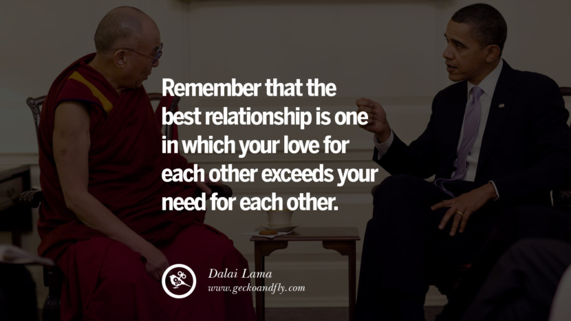 Quotes Remember that the best relationship is one in which your love for each other exceeds your need for each other. - Dalai Lama best inspirational tumblr quotes instagram