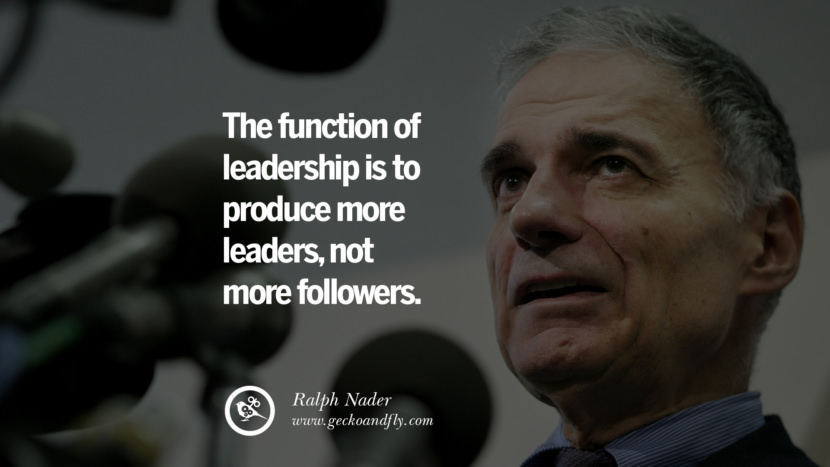 Inspirational and Motivational Quotes on Management Leadership style skills The function of leadership is to produce more leaders, not more followers. - Ralph Nader instagram pinterest facebook twitter tumblr quotes life funny best inspirational