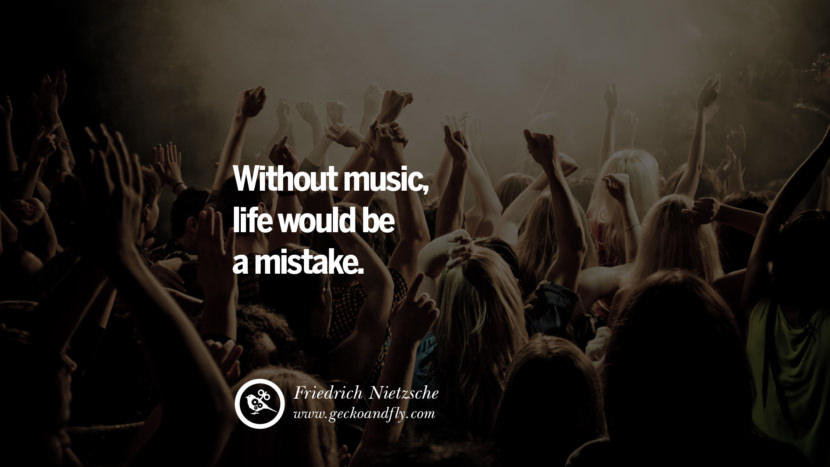 Inspiring Quotes about Life Without music, life would be a mistake. - Friedrich Nietzsche