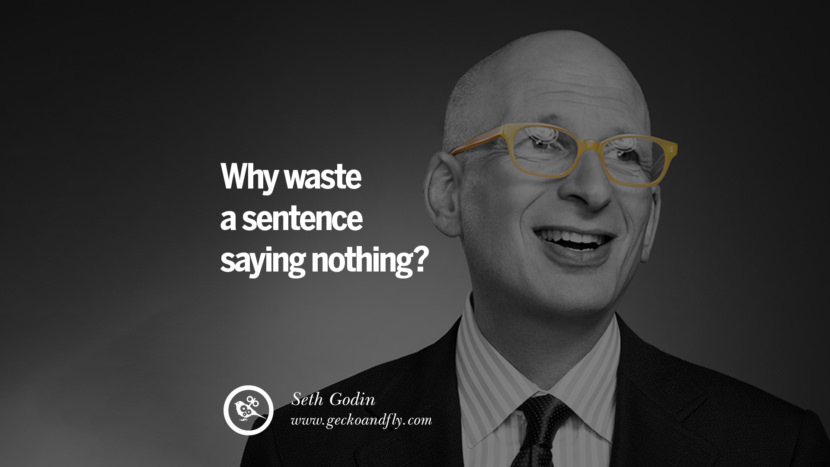 Why waste a sentence saying nothing? - Seth Godin Motivational Quotes for Small Startup Business Ideas Start up instagram pinterest facebook twitter tumblr quotes life funny best inspirational