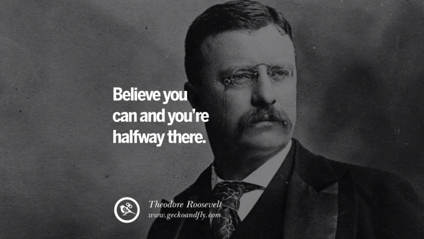 Believe you can and you're halfway there. - Theodore Rossevelt Motivational Quotes for Small Startup Business Ideas Start up instagram pinterest facebook twitter tumblr quotes life funny best inspirational