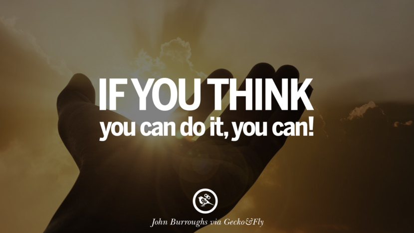 Inspirational Motivational Poster Quotes on Sports and Life If you think you can do it, you can. - John Burroughs instagram twitter reddit pinterest tumblr facebook
