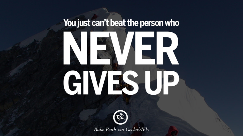 Inspirational Motivational Poster Quotes on Sports and Life You just can't beat the person who never gives up. - Babe Ruth instagram twitter reddit pinterest tumblr facebook