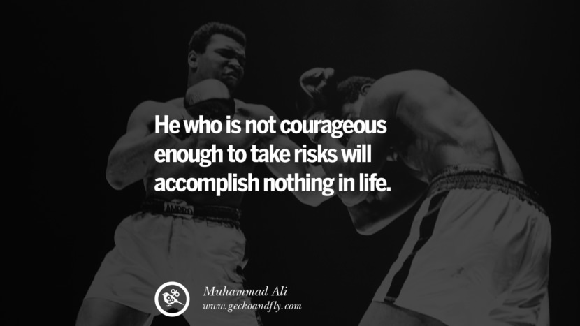 He who is not courageous enough to take risks will accomplish nothing in life. - Muhammad Ali instagram twitter reddit pinterest tumblr facebook