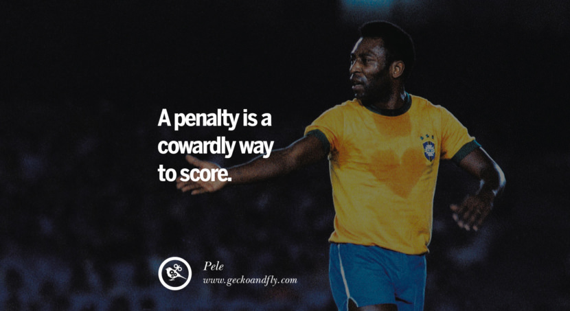 football fifa brazil world cup 2014 A penalty is a cowardly way to score. Quote by Pele