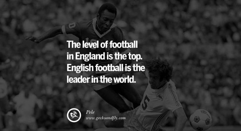 football fifa brazil world cup 2014 The level of football in England is the top. English football is the leader in the world. Quote by Pele