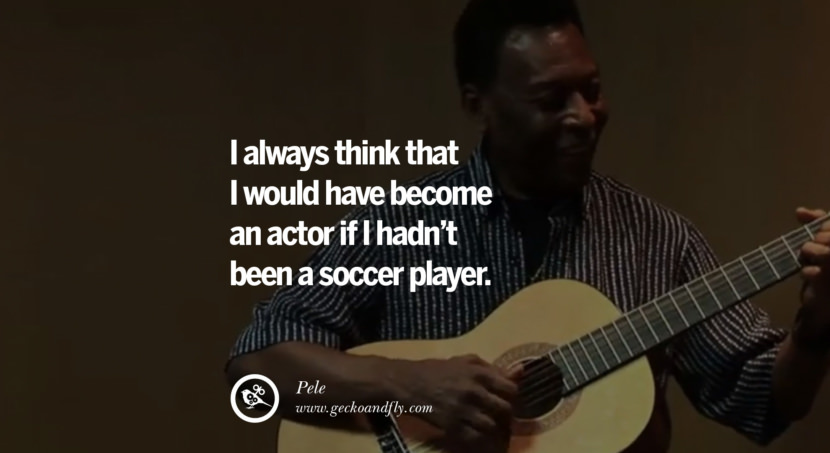 football fifa brazil world cup 2014 I always think that I would have become an actor if I hadn't been a soccer player. Quote by Pele
