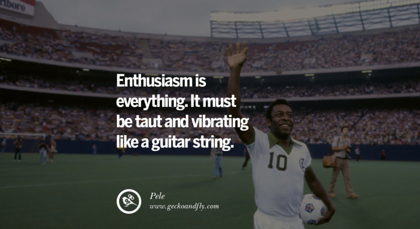 football fifa brazil world cup 2014 Enthusiasm is everything. It must be taut and vibrating like a guitar string. Quote by Pele