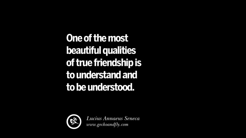 quotes about friendship love friends One of the most beautiful qualities of true friendship is to understand and to be understood. - Lucius Annaeus Seneca instagram pinterest facebook twitter tumblr quotes life funny best inspirational