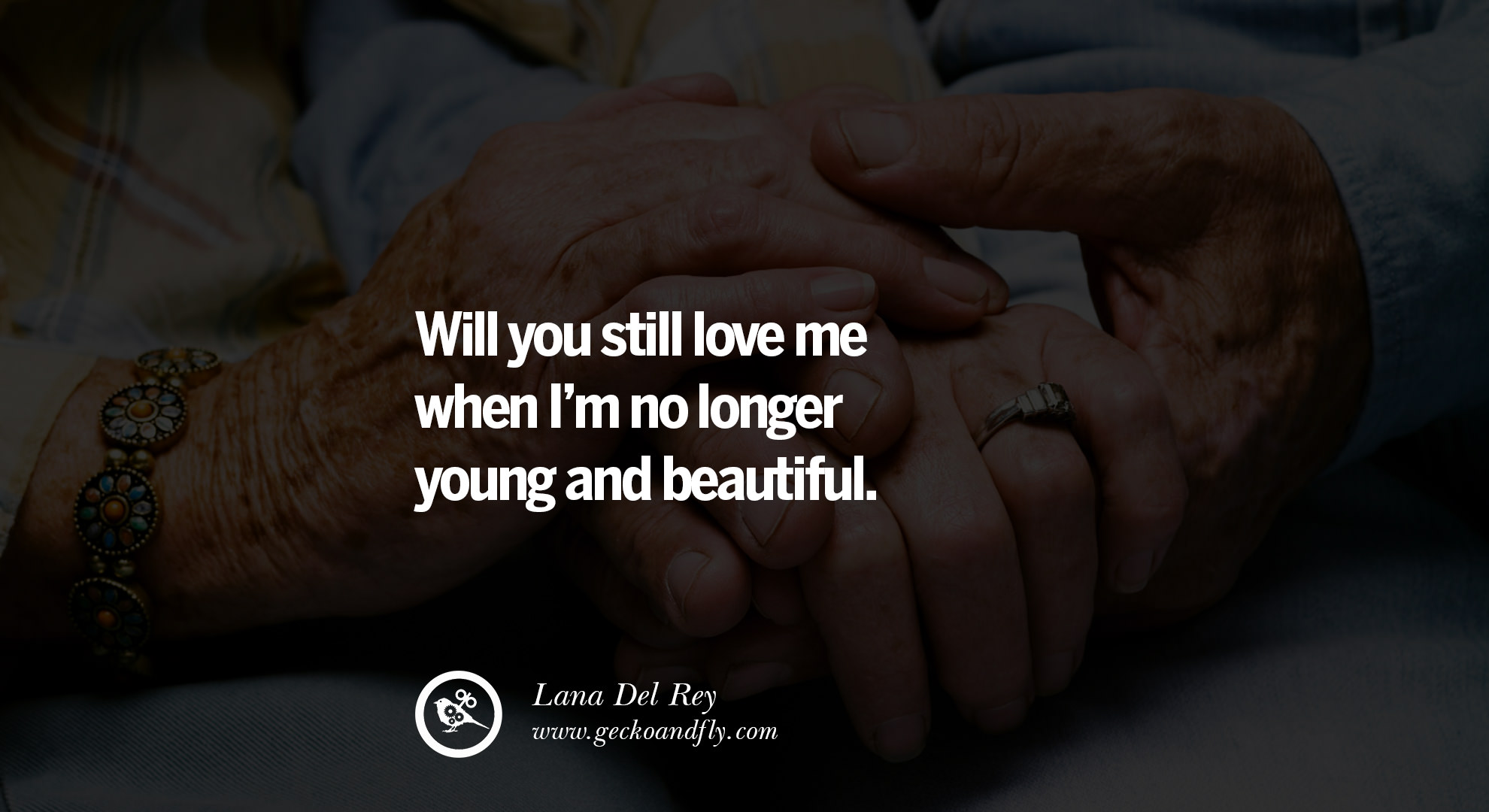 Image of: Relationships Will You Still Love Me When Im No Longer Young And Beautiful Geckoandfly 40 Romantic Quotes About Love Life Marriage And Relationships