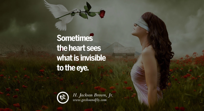 quotes about love Sometimes the heart sees what is invisible to the eye. - H. Jackson Brown, Jr. instagram pinterest facebook twitter tumblr quotes life funny best inspirational