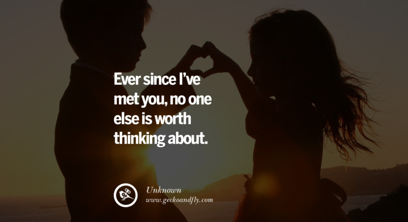 quotes about love Ever since I've met you, no one else is worth thinking about. - Unknown instagram pinterest facebook twitter tumblr quotes life funny best inspirational