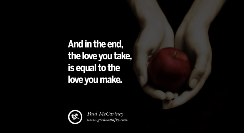 quotes about love And in the end, the love you take, is equal to the love you make. - Paul McCartney instagram pinterest facebook twitter tumblr quotes life funny best inspirational