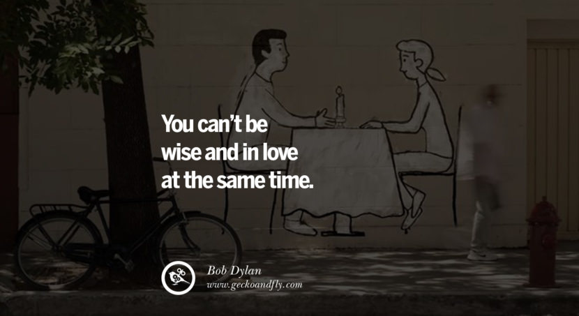 quotes about love You can't be wise and in love at the same time. - Bob Dylan instagram pinterest facebook twitter tumblr quotes life funny best inspirational