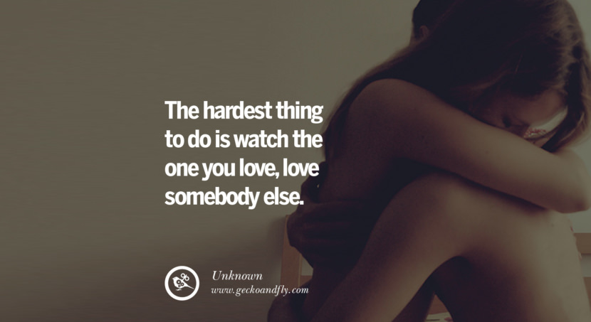 quotes about love The hardest thing to do is watch the one you love, love somebody else. - Unknown instagram pinterest facebook twitter tumblr quotes life funny best inspirational