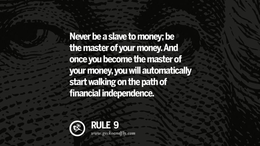 Never be a slave to money; be the master of your money. And once you become the master of your money, you will automatically start walking on the path of financial independence. best inspirational tumblr quotes instagram