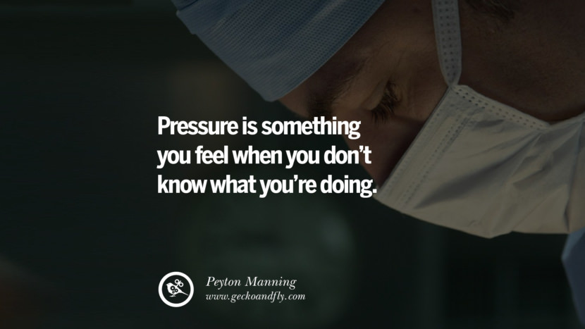 Inspirational Motivational Poster Amway or Herbalife PRESSURE is something you feel when you DON'T KNOW what you're doing.  - Peyton Manning best inspirational quotes tumblr quotes instagram