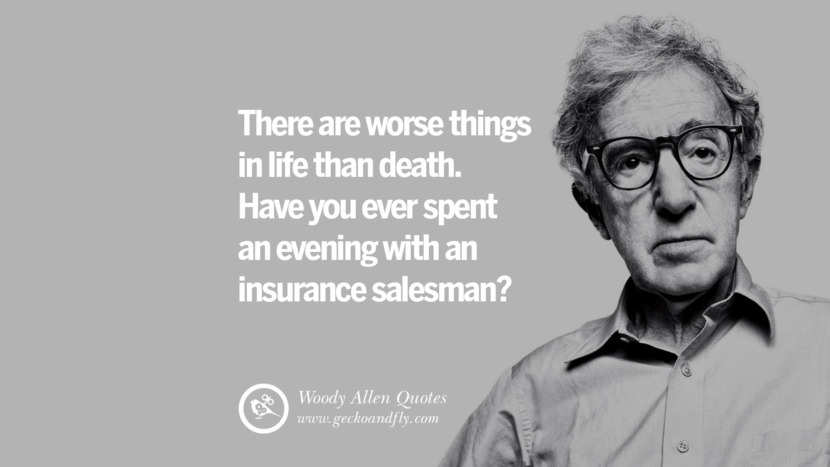 There are worse things in life than death. Have you ever spent an evening with an insurance salesman? woody allen quotes movie film filmografia manhattan Mia Farrow Soon Yi-Previn