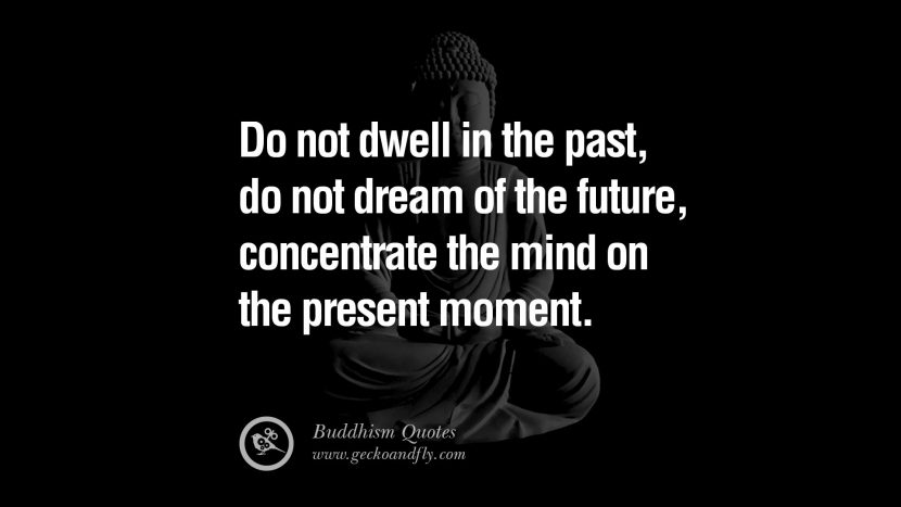 Do not dwell in the past, do not dream of the future, concentrate the mind on the present moment. anger management buddha buddhism quote best inspirational tumblr quotes instagram