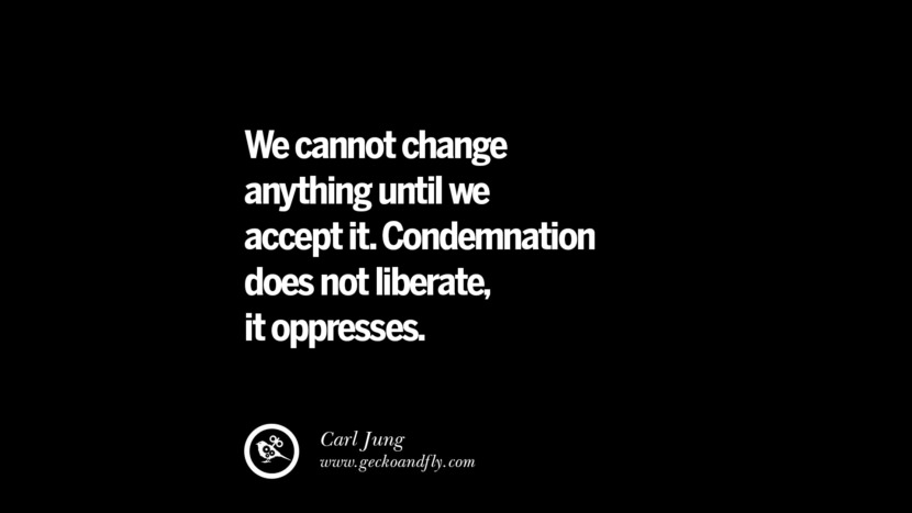 best inspirational tumblr quotes instagram We cannot change anything until we accept it. Condemnation does not liberate, it oppresses. - Carl Jung