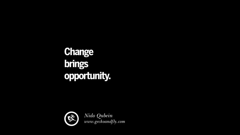 Change brings opportunity. - Nido Qubein