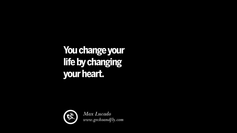 best inspirational tumblr quotes instagram You change your life by changing your heart. - Max Lucado