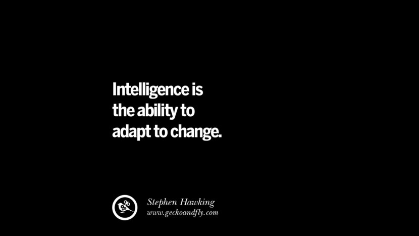 best inspirational tumblr quotes instagram Intelligence is the ability to adapt to change. - Stephen Hawking