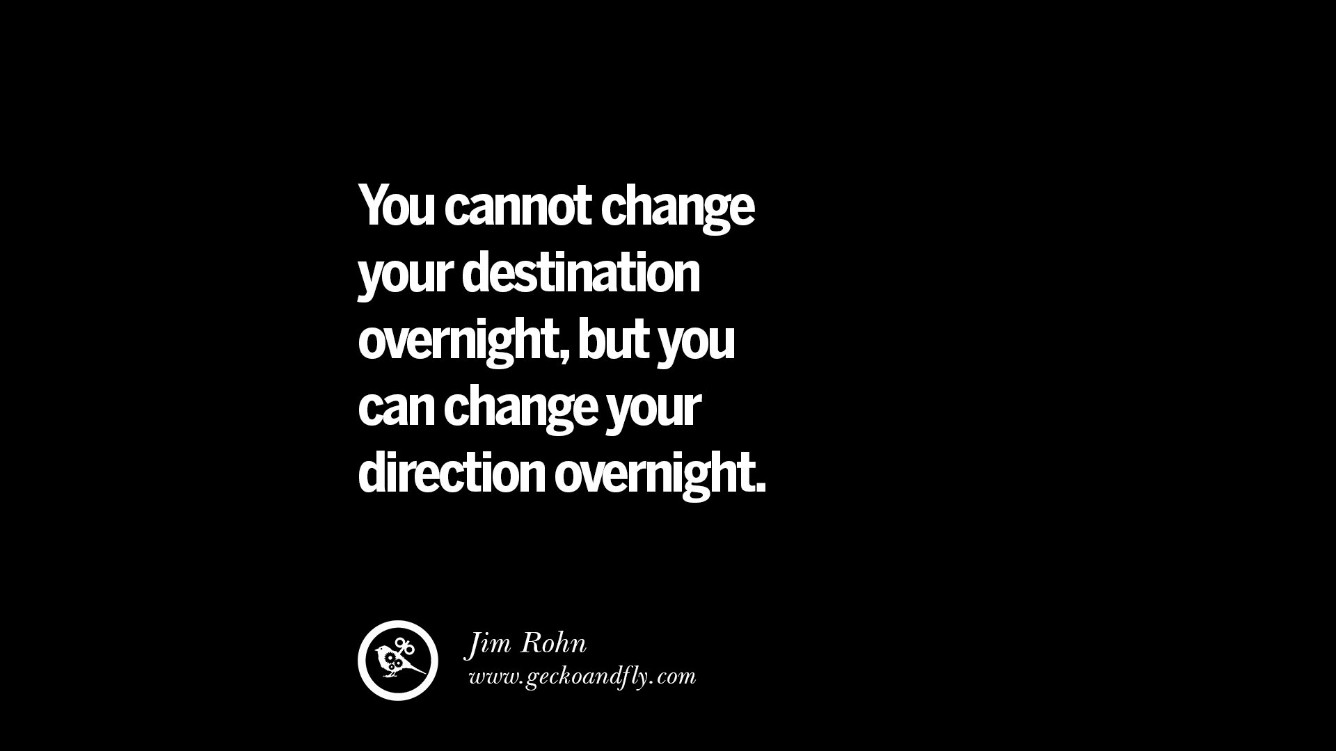 you cannot change your destination overnight but you can change your direction overnight jim rohn