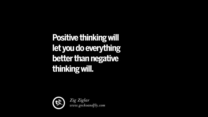 Positive thinking will let you do everything better than negative thinking will. - Zig Ziglar best inspirational tumblr quotes instagram