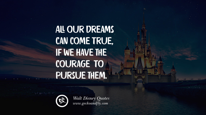 All our dreams can come true, if we have the courage to pursue them. best inspirational tumblr quotes instagram