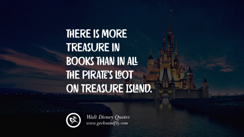 There is more treasure in books than in all the pirate's loot on Treasure Island. best inspirational tumblr quotes instagram