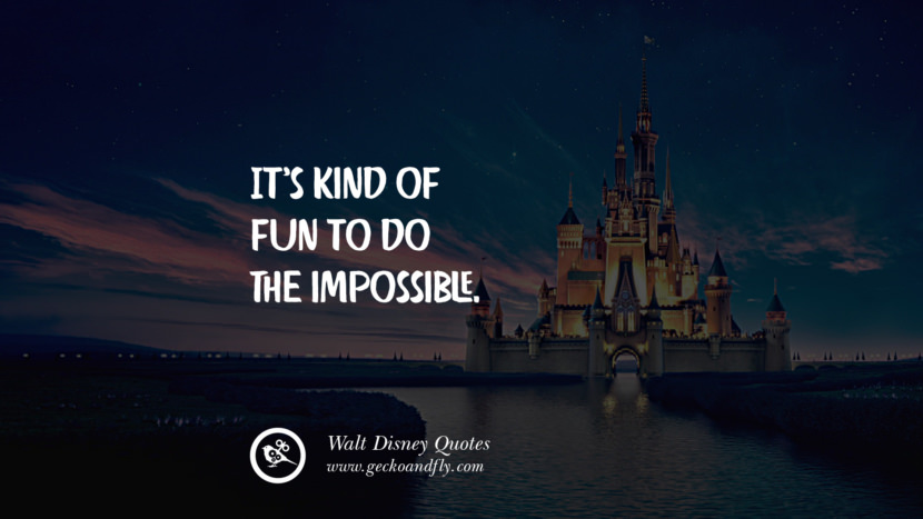 It's kind of fun to do the impossible. Quote by Walt Disney