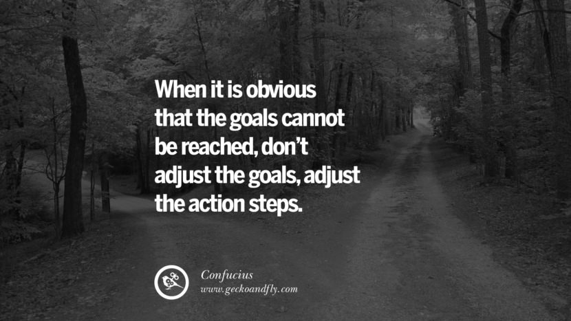 When it is obvious that the goals cannot be reached, don't adjust the goals, adjust the action steps. Confucius Quotes and Analects on Life, Success and Struggle instagram pinterest facebook twitter tumblr quotes life funny best inspirational