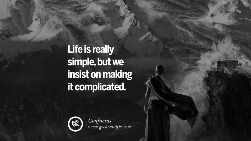 Life is really simple, but we insist on making it complicated. Quote by Confucius